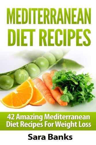Mediterranean Diet Recipes: 42 Amazing Mediterranean Diet Recipes for Weight Loss (Volume 1)